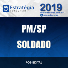 PM SP - SOLDADO - PÓS EDITAL - Polícia Militar SP - 2019 ESTRATÉGIA
