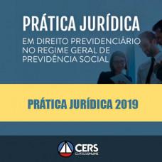 PRÁTICA JURÍDICA EM DIREITO PREVIDENCIÁRIO NO REGIME GERAL DE PREVIDÊNCIA SOCIAL 2019