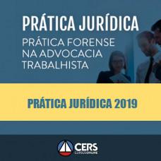 Prática Jurídica Forense - Advocacia Trabalhista - Cers 2019