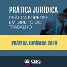 Prática Jurídica Forense - Direito do Trabalho - Cers 2019