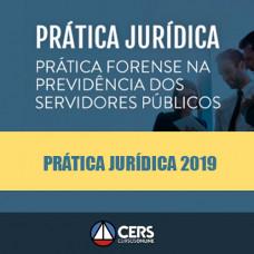 Prática Jurídica Forense - PREVIDÊNCIA DOS SERVIDORES PÚBLICOS - Cers 2019