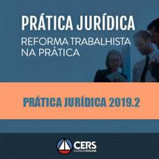 PRÁTICA JURÍDICA - REFORMA TRABALHISTA NA PRÁTICA 2019