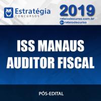 ISS MANAUS AUDITOR FISCAL 2019 ESTRATÉGIA PÓS EDITAL