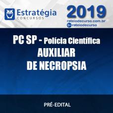PC SP POLÍCIA CIENTÍFICA AUXILIAR DE NECROPSIA 2019 ESTRATÉGIA