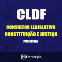 CLDF PÓS EDITAL - CONSULTOR LEGISLATIVO CONSTITUIÇÃO E JUSTIÇA 2017 – E